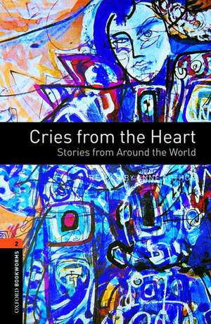 Oxford Bookworms Library: Level 2:: Cries from the Heart: Stories from Around the World de Jennifer Bassett