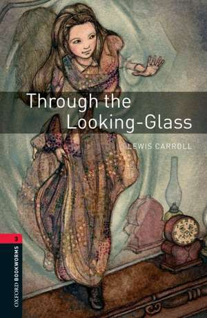 Oxford Bookworms Library: Level 3:: Through the Looking-Glass de Lewis Carroll