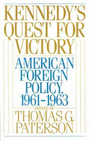 Kennedy's Quest for Victory: American Foreign Policy, 1961-1963 de Thomas G. Paterson