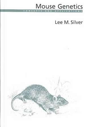 Mouse Genetics: Concepts and Applications de Lee M. Silver