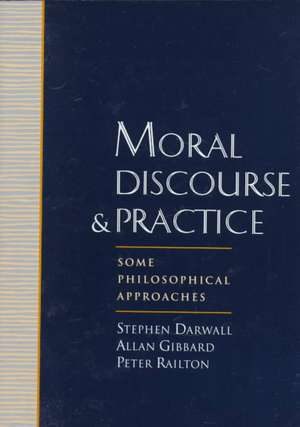 Moral Discourse and Practice: Some Philosophical Approaches de Stephen Darwall