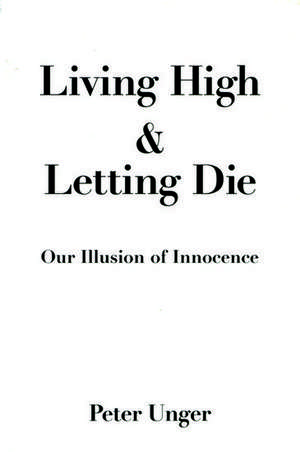 Living High and Letting Die: Our Illusion of Innocence de Peter Unger