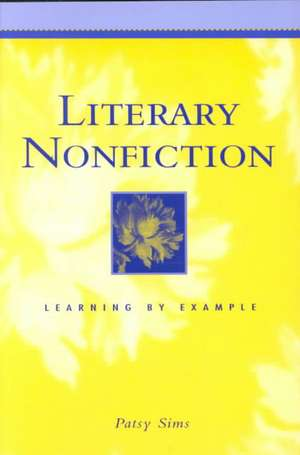 Literary Nonfiction: Learning by Example de Patsy Sims