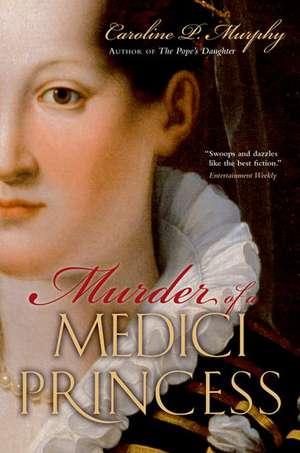 Murder of a Medici Princess de Caroline P. Murphy