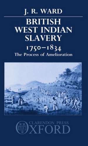 British West Indian Slavery, 1750-1834: The Process of Amelioration de J. R. Ward