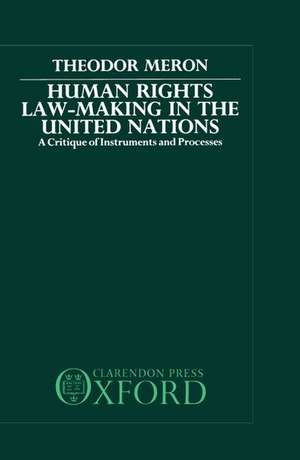 Human Rights Law-Making in the United Nations: A Critique of Instruments and Process de Theodor Meron