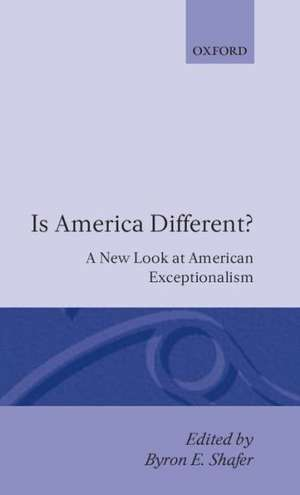 Is America Different?: A New Look at American Exceptionalism de Byron E. Shafer