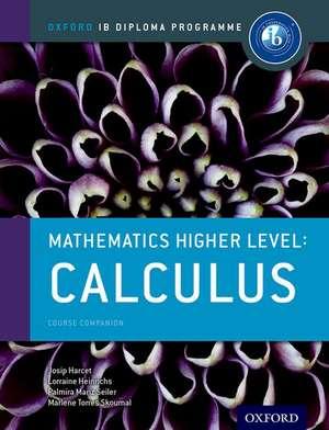 Oxford IB Diploma Programme: Mathematics Higher Level: Calculus Course Companion de Marlene Torres-Skoumal