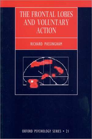 The Frontal Lobes and Voluntary Action de Richard E. Passingham