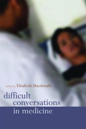Difficult Conversations in Medicine de Elisabeth Macdonald