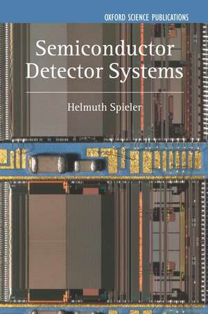 Semiconductor Detector Systems de Helmuth Spieler