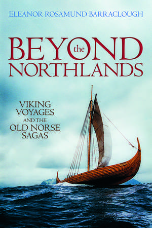 Beyond the Northlands: Viking Voyages and the Old Norse Sagas de Eleanor Rosamund Barraclough