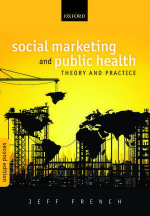 Social Marketing and Public Health: Theory and Practice de Jeff French