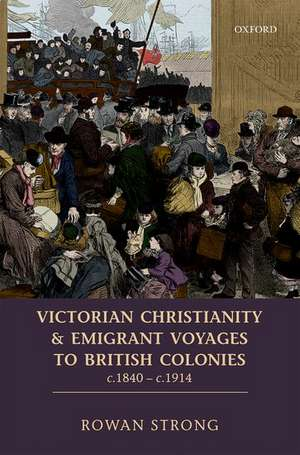 Victorian Christianity and Emigrant Voyages to British Colonies c.1840 - c.1914 de Rowan Strong