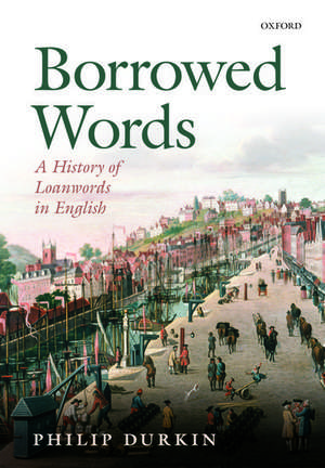 Borrowed Words: A History of Loanwords in English de Philip Durkin