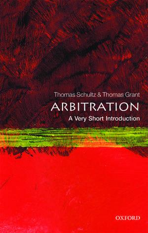 Arbitration: A Very Short Introduction de Thomas Schultz
