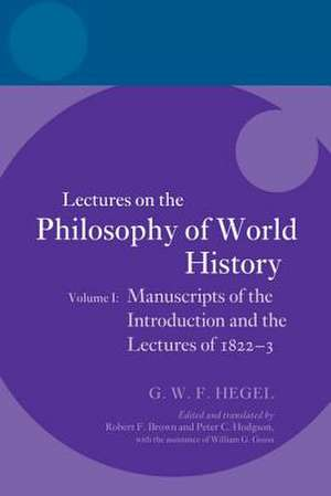 Hegel: Lectures on the Philosophy of World History, Volume I: Manuscripts of the Introduction and the Lectures of 1822-1823 de Robert F Brown