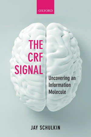 The CRF Signal: Uncovering an Information Molecule de Jay Schulkin