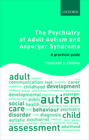 The Psychiatry of Adult Autism and Asperger Syndrome: A practical guide de Traolach S. Brugha