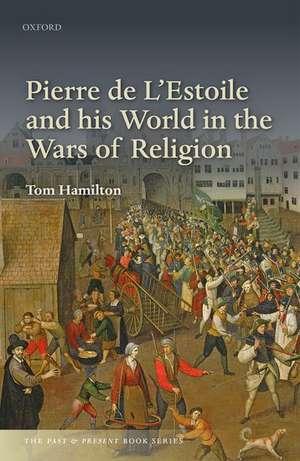 Pierre de L'Estoile and his World in the Wars of Religion