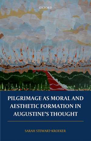 Pilgrimage as Moral and Aesthetic Formation in Augustine's Thought