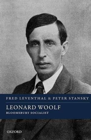 Leonard Woolf: Bloomsbury Socialist de Fred Leventhal