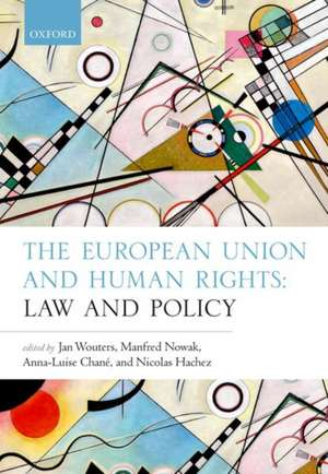 The European Union and Human Rights: Law and Policy de Jan Wouters
