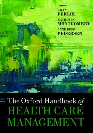 The Oxford Handbook of Health Care Management de Ewan Ferlie