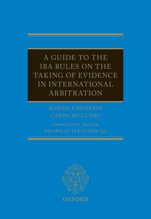 A Guide to the IBA Rules on the Taking of Evidence in International Arbitration de Roman Khodykin