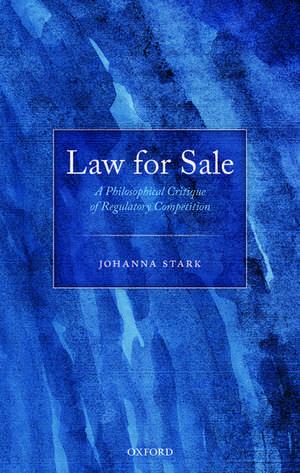 Law for Sale: A Philosophical Critique of Regulatory Competition de Johanna Stark