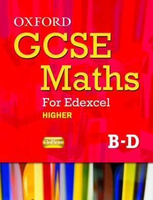 Oxford GCSE Maths for Edexcel: Specification B Student Book Higher (B-D)