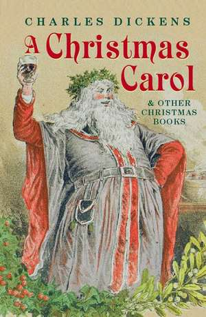 Christmas Carol and Other Christmas Books de Charles Dickens