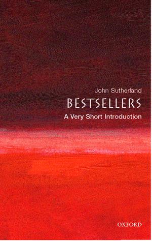Bestsellers: A Very Short Introduction de John Sutherland