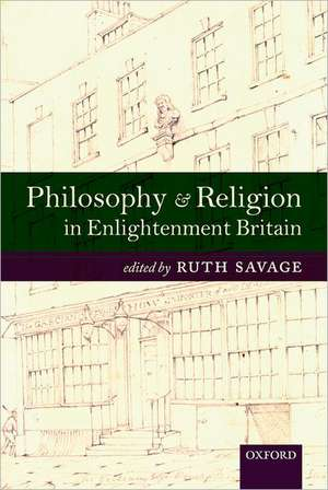 Philosophy and Religion in Enlightenment Britain
