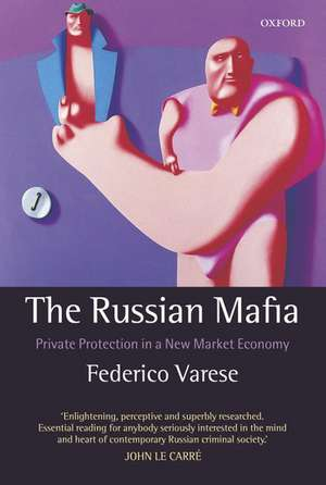 The Russian Mafia: Private Protection in a New Market Economy de Federico Varese