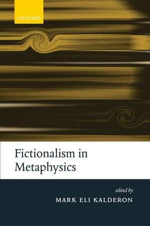 Fictionalism in Metaphysics de Mark Eli Kalderon