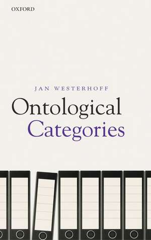Ontological Categories: Their Nature and Significance de Jan Westerhoff