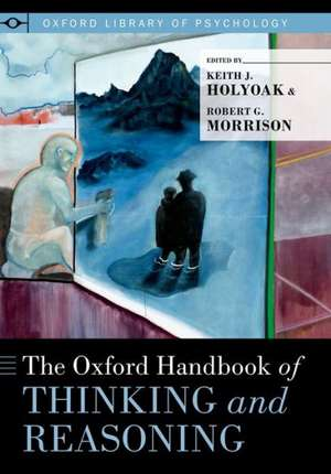 The Oxford Handbook of Thinking and Reasoning de Keith J. Holyoak
