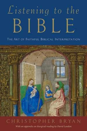 Listening to the Bible: The Art of Faithful Biblical Interpretation de Christopher Bryan