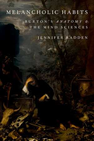 Melancholic Habits: Burton's Anatomy & the Mind Sciences de Jennifer Radden