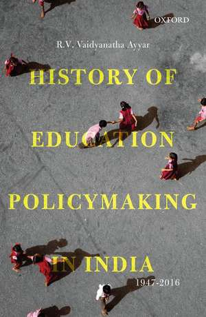 History of Education Policymaking in India, 1947-2016