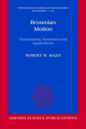 Brownian Motion: Fluctuations, Dynamics, and Applications de Robert M. Mazo