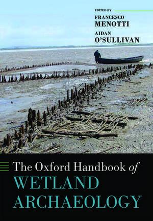 The Oxford Handbook of Wetland Archaeology de Francesco Menotti
