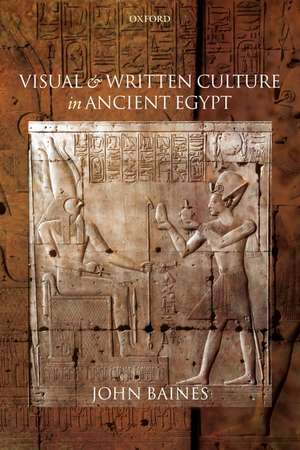 Visual and Written Culture in Ancient Egypt de John Baines