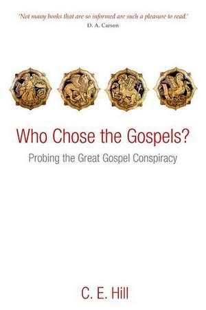 Who Chose the Gospels?: Probing the Great Gospel Conspiracy de C. E. Hill