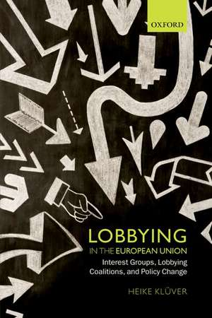 Lobbying in the European Union: Interest Groups, Lobbying Coalitions, and Policy Change de Heike Klüver