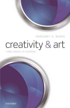 Creativity and Art: Three Roads to Surprise de Margaret A. Boden