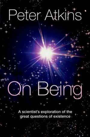 On Being: A scientist's exploration of the great questions of existence de Peter Atkins