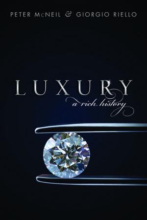 Luxury: A Rich History de Peter McNeil