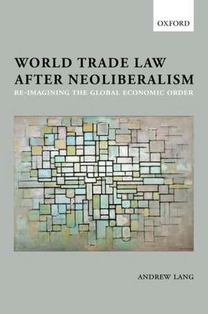 World Trade Law After Neoliberalism